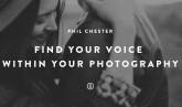 Phil Chester: How Do You Find Your Voice Within Your Photography?