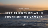 Artur Zaitsev: Easy Tricks to Help Your Subjects Relax in Front of the Camera