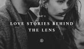 Love Stories behind the Lens II