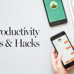 11 Productivity Apps & Hacks You Need to Try