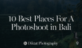 Destination Photography with Diktat Photography: 10 Best Places for a Photoshoot in Bali