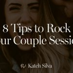 8 Tips to Rock Your Couple Session by Katch Silva