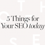 5 things to help Your Website SEO today!