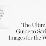 The Ultimate Guide to Saving Images for the Web