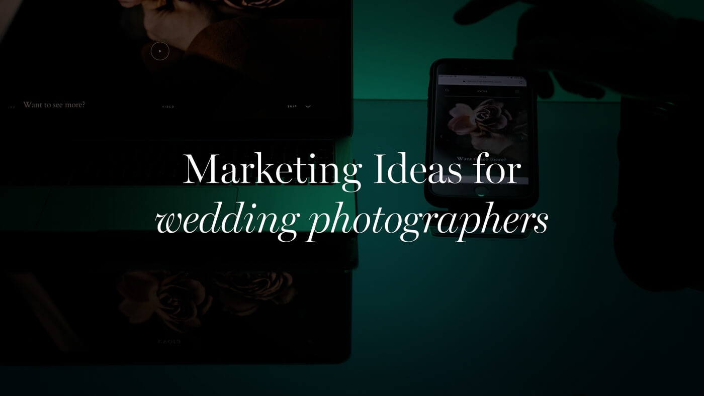 31 Proven Marketing & Promotion Ideas For Wedding Photographers 2019