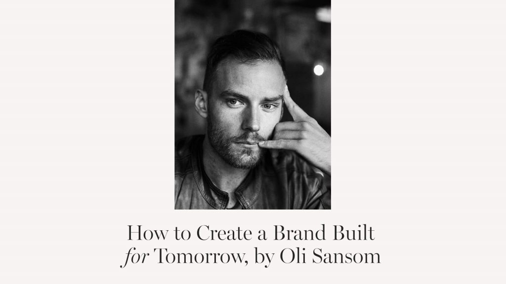 How to Create a Brand Built for Tomorrow by Oli Sansom