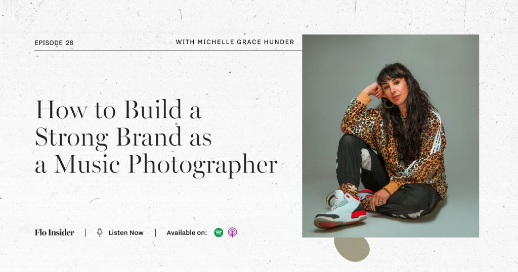 Michelle Grace Hunder How to Build a Strong Brand as a Music Photographer FloInsider Podcast