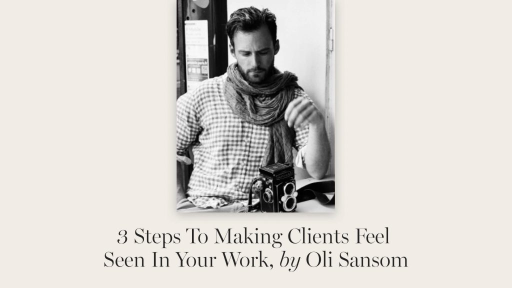 Oli Sansom 3 Steps To Making Clients Feel Seen In Your Work Flothemes