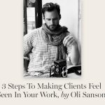 Oli Sansom | 3 Steps to Making Clients Feel Seen in Your Work
